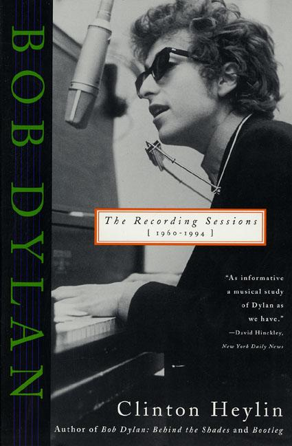 Bob Dylan : The Recording Sessions 1960-1994. CLINTON HEYLIN