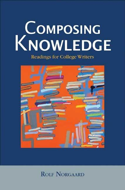 Composing Knowledge: Readings for College Writers. ROLF NORGAARD.