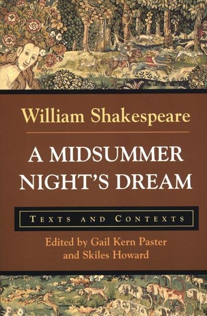 Midsummer Nights Dream : Texts and Contexts. GAIL KERN PASTER WILLIAM SHAKESPEARE, SKILES HOWARD