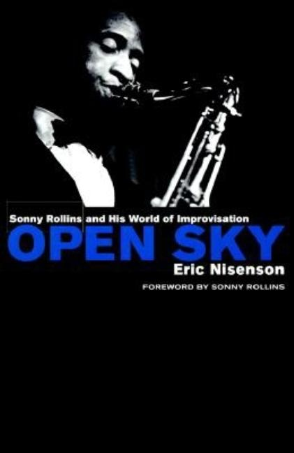 Open Sky: Sonny Rollins and His World of Improvisation. Eric Nisenson.