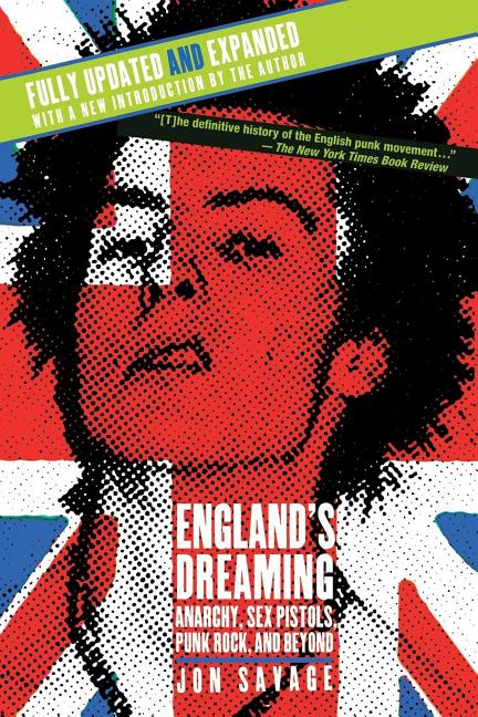 Englands Dreaming : Anarchy, Sex Pistols, Punk Rock, and Beyond (Fully Explanded and Updated with new introduction by the author). JON SAVAGE.