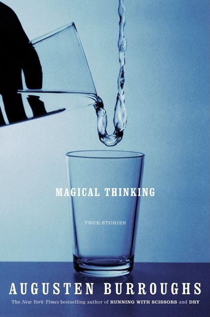 Magical Thinking: True Stories. AUGUSTEN BURROUGHS.