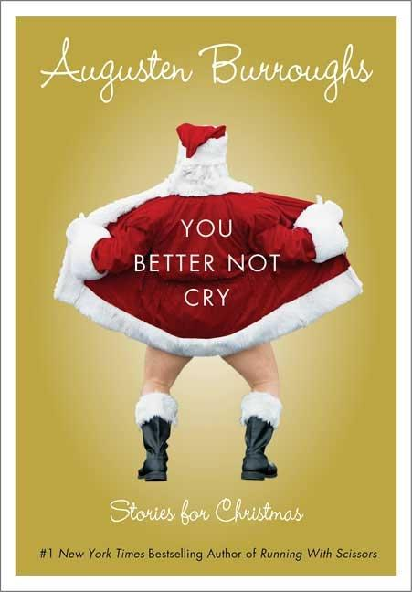 You Better Not Cry: Stories for Christmas. AUGUSTEN BURROUGHS