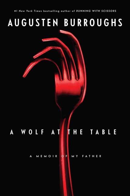 A Wolf at the Table: A Memoir of My Father. AUGUSTEN BURROUGHS.