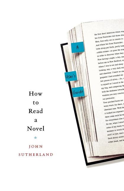 How to Read a Novel: A User's Guide. John Sutherland