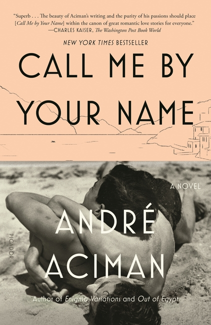 Call Me by Your Name: A Novel. André Aciman.