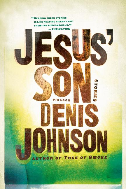 Jesus' Son: Stories. DENIS JOHNSON