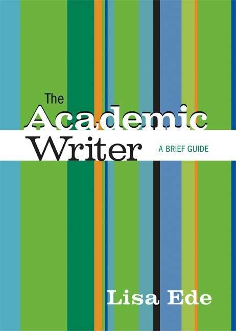 The Academic Writer: A Brief Guide. LISA EDE