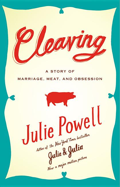 Cleaving: A Story of Marriage, Meat, and Obsession. Julie Powell.