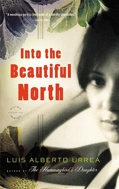 Into the Beautiful North: A Novel. Luis Alberto Urrea