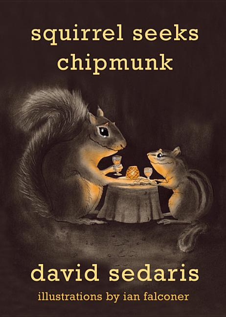 Squirrel Seeks Chipmunk: A Modest Bestiary. David Sedaris