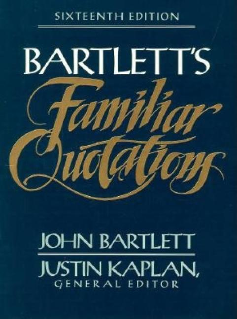 Bartlett's Familiar Quotations : A Collection of Passages, Phrases, and Proverbs Traced to Their Sources in Ancient and Modern Literature. JOHN BARTLETT.