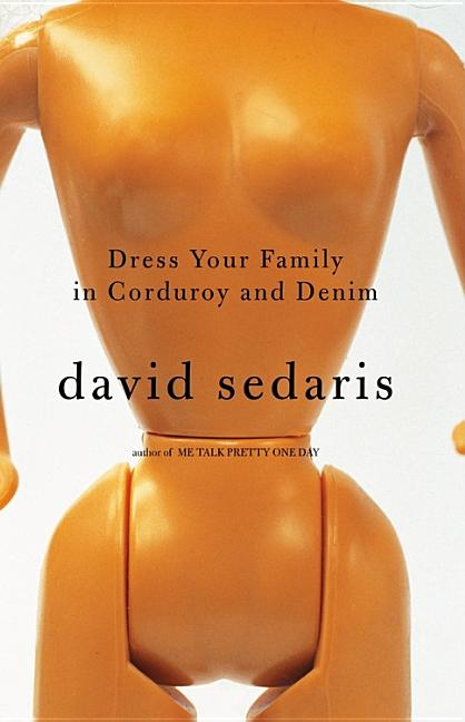 Dress Your Family in Corduroy and Denim. DAVID SEDARIS