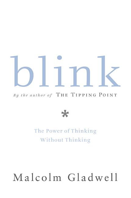 Blink: The Power of Thinking Without Thinking. MALCOLM GLADWELL