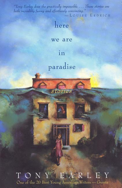Here We Are in Paradise: Stories. TONY EARLEY.
