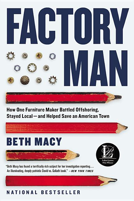 Factory Man: How One Furniture Maker Battled Offshoring, Stayed Local - and Helped Save an...