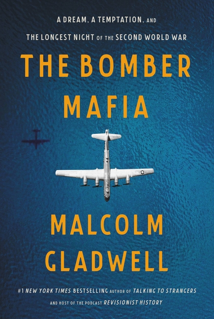 The Bomber Mafia: A Dream, a Temptation, and the Longest Night of the Second World War. Malcolm Gladwell.