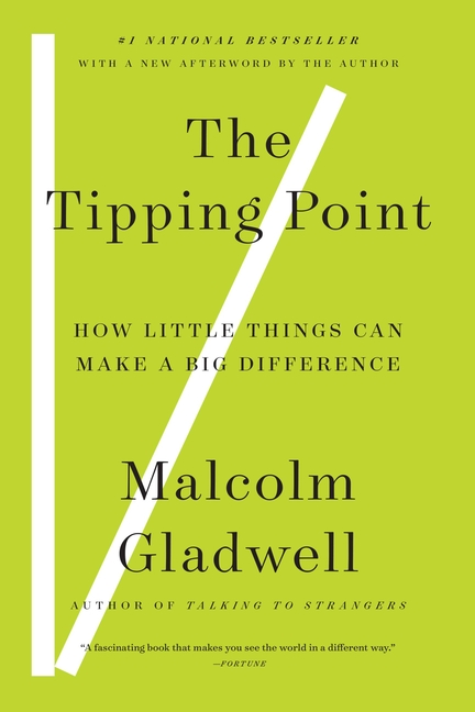 The Tipping Point: How Little Things Can Make a Big Difference. MALCOLM GLADWELL.