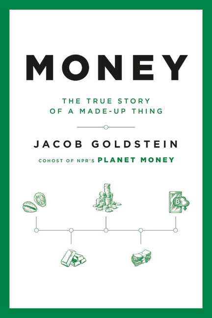 Money: The True Story of a Made-Up Thing. Jacob Goldstein