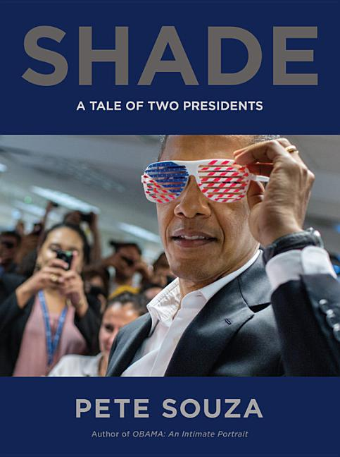 Shade: A Tale of Two Presidents. Pete Souza