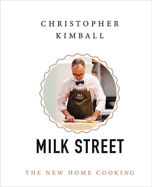 Milk Street: The New Home Cooking. Christopher Kimball.