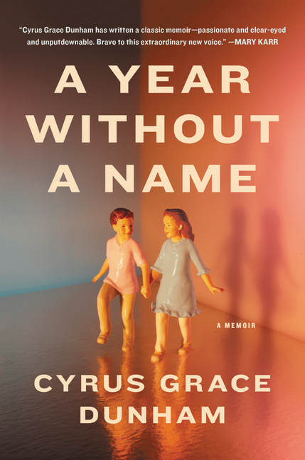 A Year Without a Name: A Memoir. Cyrus Grace Dunham.