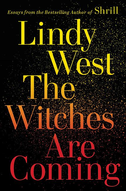 The Witches Are Coming. Lindy West