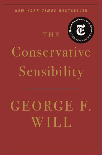 The Conservative Sensibility. George F. Will