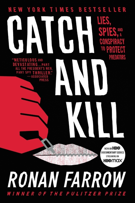 Catch and Kill: Lies, Spies, and a Conspiracy to Protect Predators. Ronan Farrow.