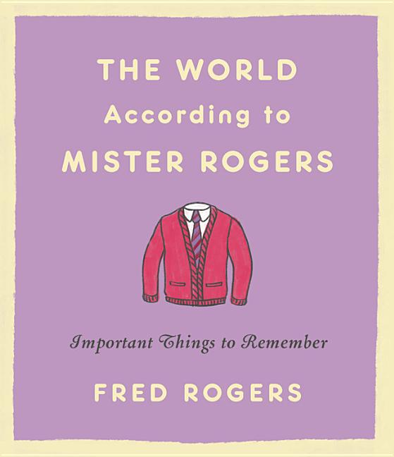 The World According to Mister Rogers. Fred Rogers.