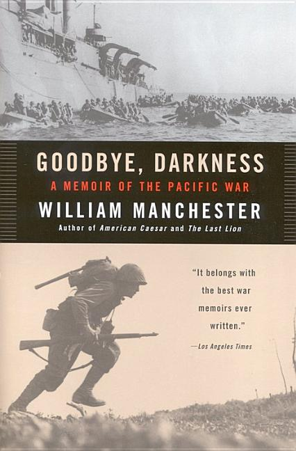 Goodbye, Darkness: A Memoir of the Pacific War. William Manchester.