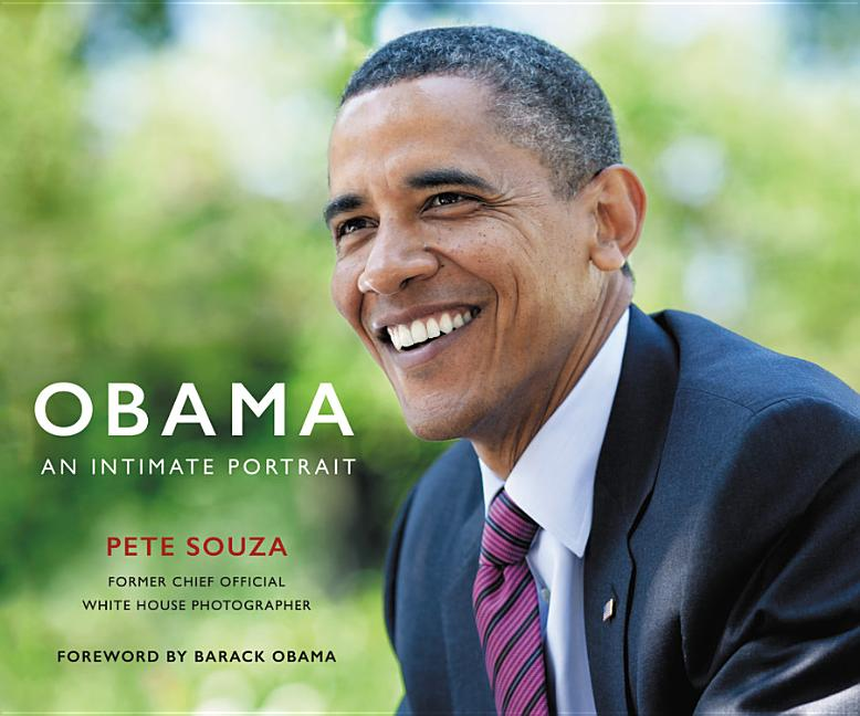 Obama: An Intimate Portrait: The Historic Presidency in Photographs. Pete Souza.
