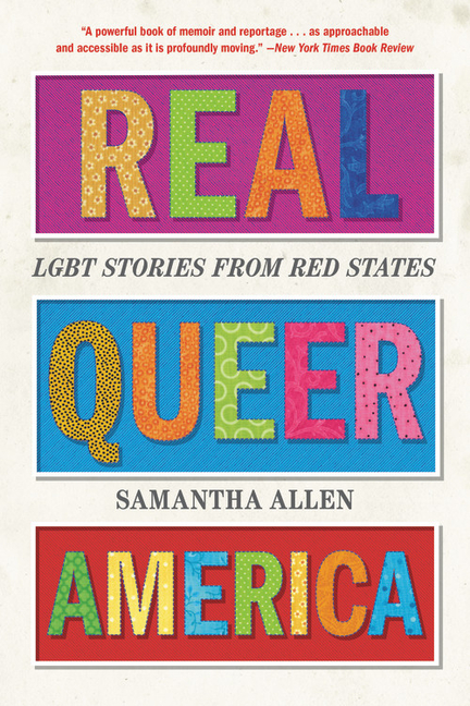 Real Queer America: LGBT Stories from Red States. Samantha Allen