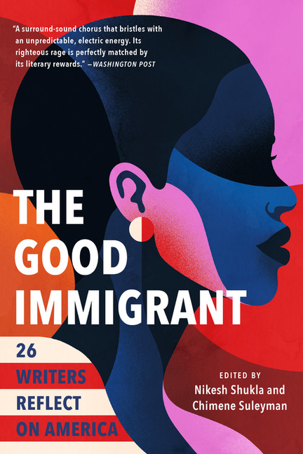 The Good Immigrant: 26 Writers Reflect on America. Nikesh Shukla, Chimene, Suleyamn.