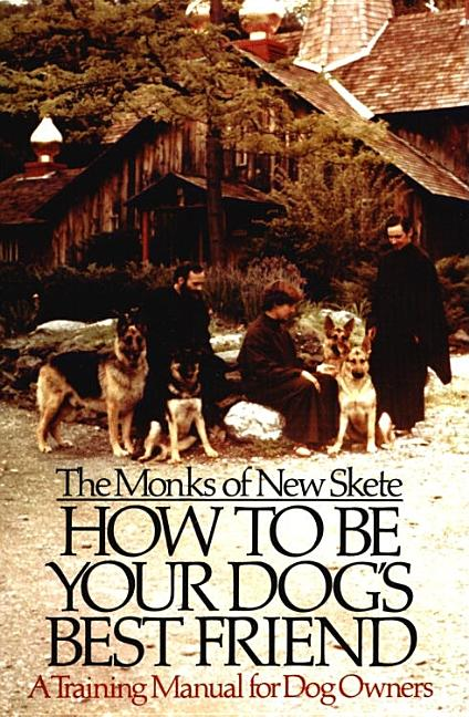 How to Be Your Dog's Best Friend: A Training Manual for Dog Owners. NEW SKETE MONKS.