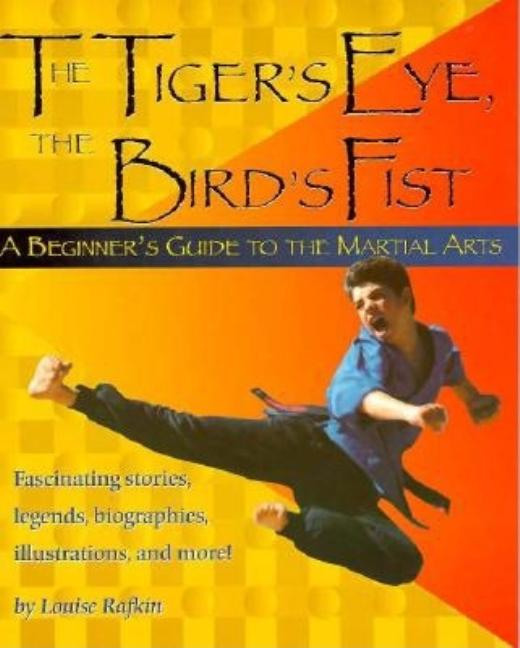 Tiger's Eye, the Bird's Fist: A Beginner's Guide to the Martial Arts Fascinating Stories,...