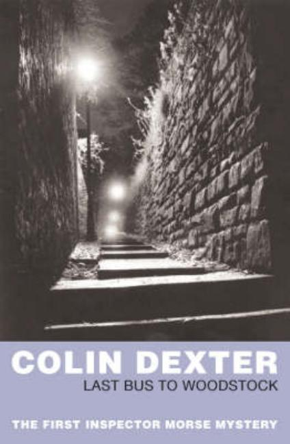 Last Bus to Woodstock (Inspector Morse). Colin Dexter.