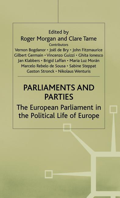 Parliaments and Parties: The European Parliament in the Political Life of Europe
