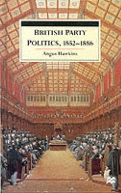 British Party Politics, 1852-86 (British History in Perspective). Angus Hawkins