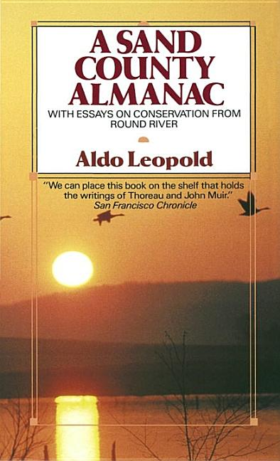 Sand County Almanac (Outdoor Essays & Reflections). ALDO LEOPOLD