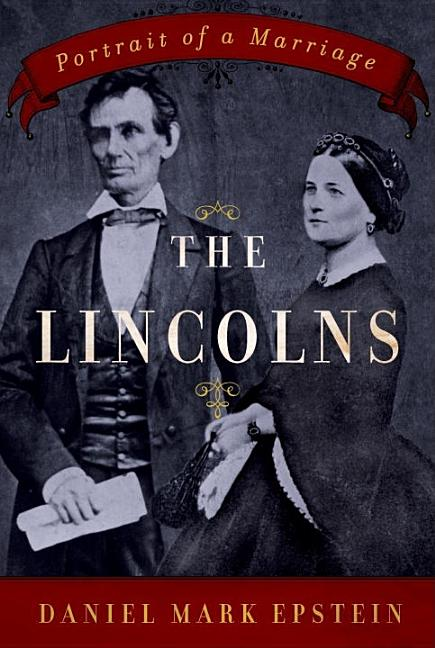 Lincolns: Portrait of a Marriage. Daniel Mark Epstein