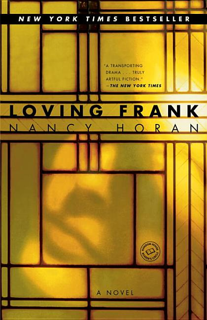Loving Frank: A Novel. NANCY HORAN.