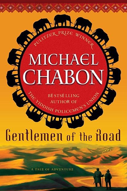Gentlemen of the Road: A Tale of Adventure. MICHAEL CHABON.
