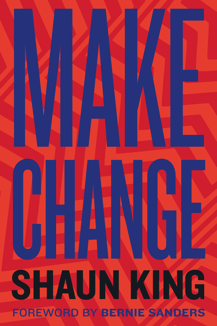 Make Change: How to Fight Injustice, Dismantle Systemic Oppression, and Own Our Future. Shaun King