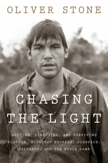 Chasing the Light: Writing, Directing, and Surviving Platoon, Midnight Express, Scarface,...