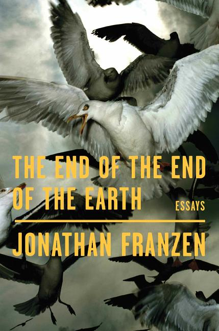 The End of the End of the Earth. Jonathan Franzen.