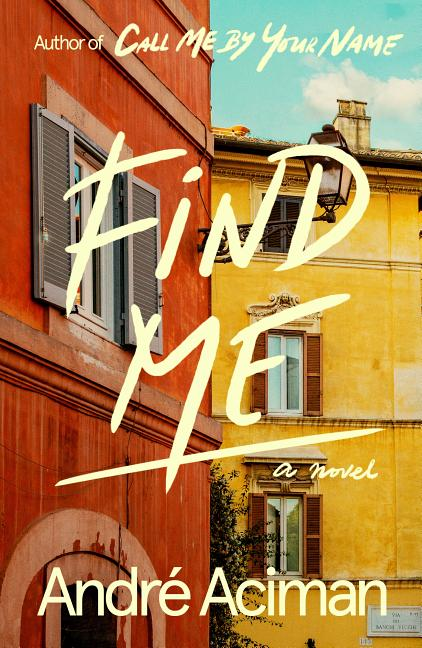 Find Me: A Novel. André Aciman