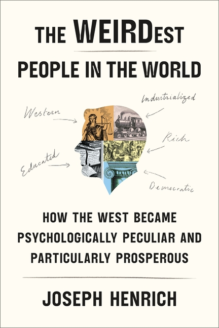 Weirdest People in the World: How the West Became Psychologically Peculiar and Particularly...