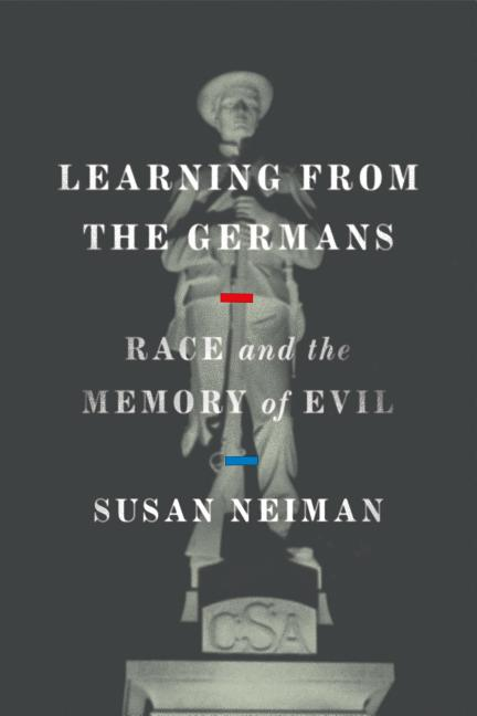 Learning from the Germans: Race and the Memory of Evil. Susan Neiman