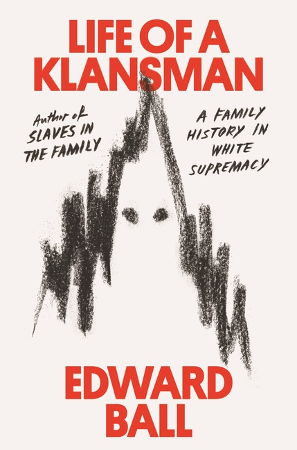 Life of a Klansman: A Family History in White Supremacy. Edward Ball.